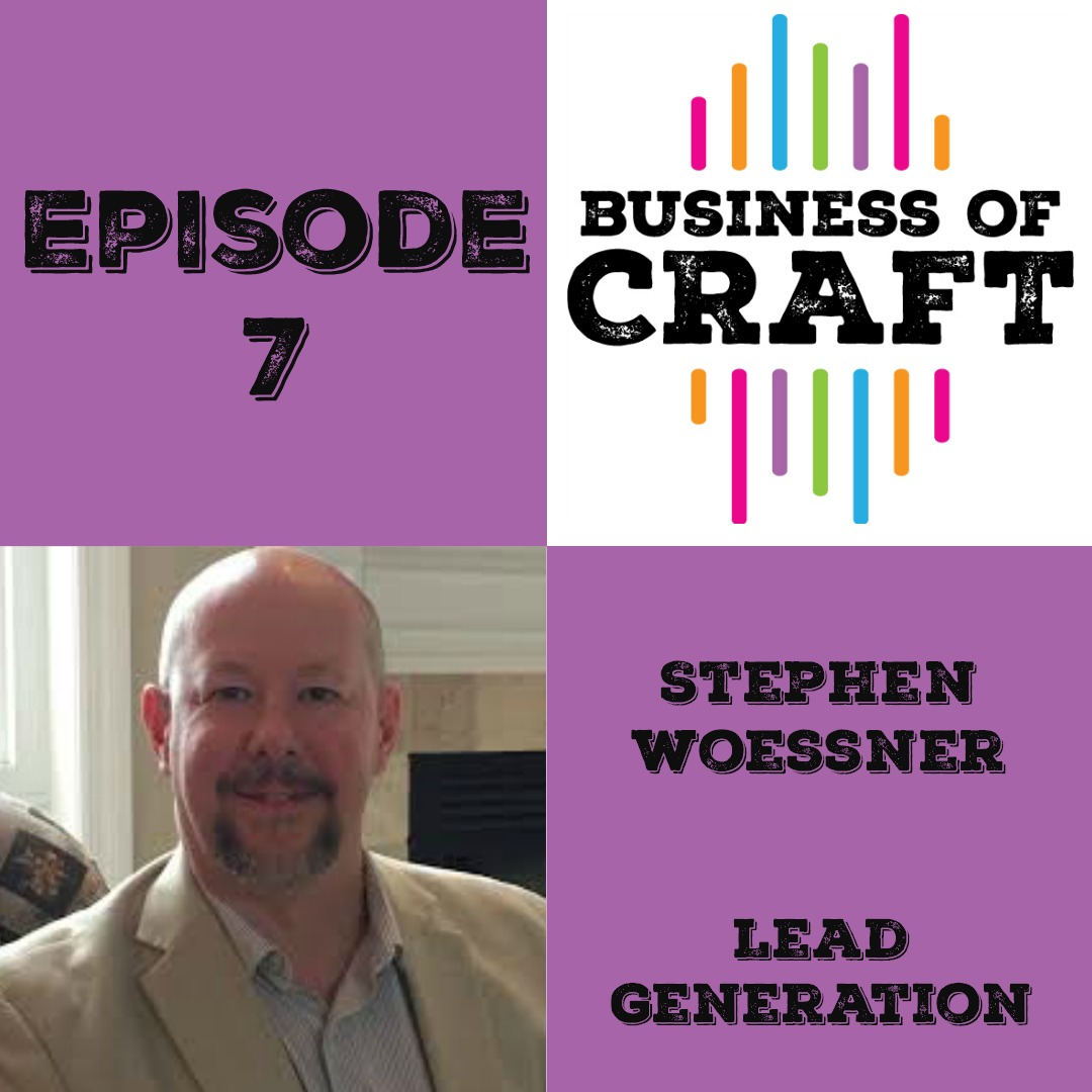 Business of Craft Episode 7 Lead Generation with Stephen Woessner
