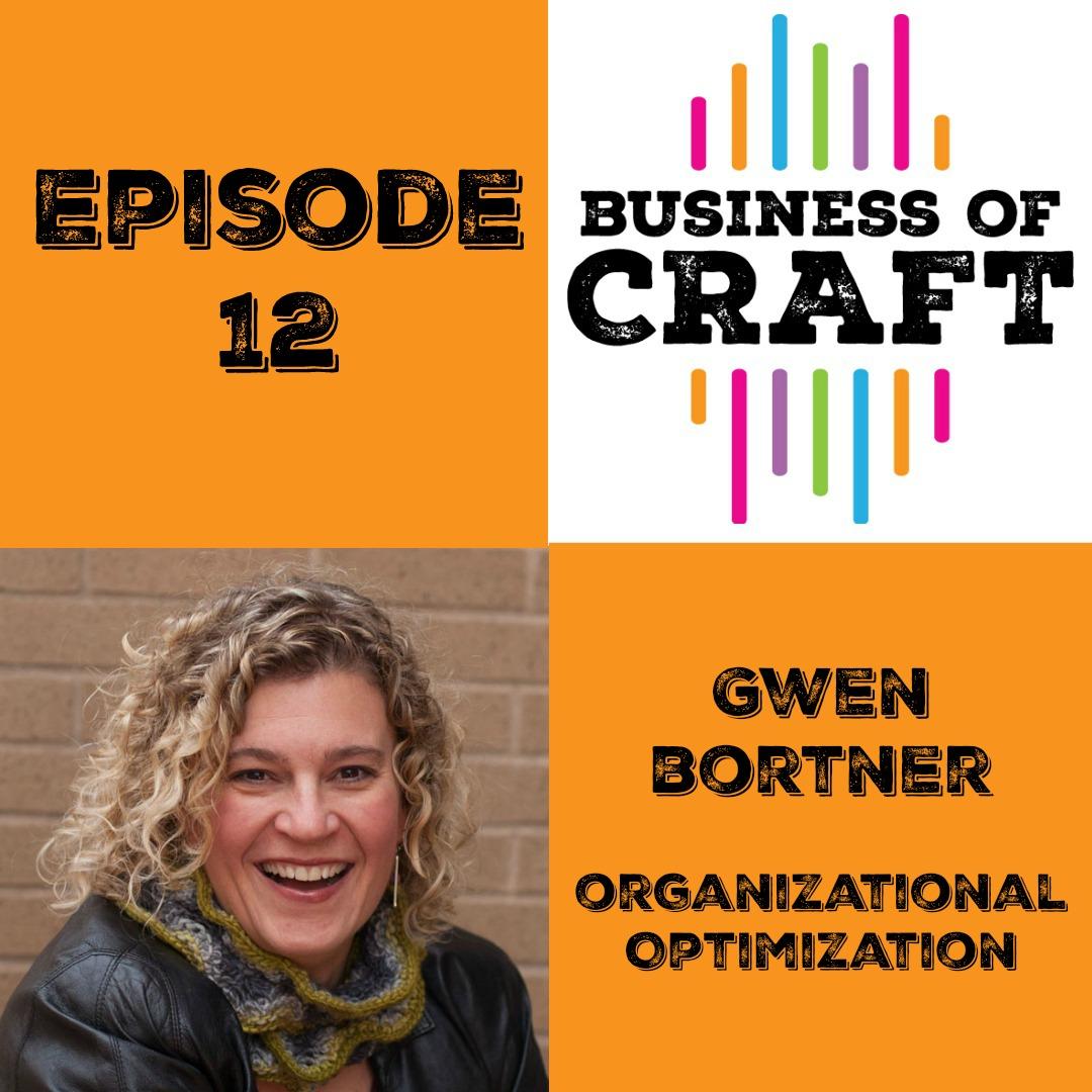 Business of Craft Episode 12 Gwen Bortner on Organizational Optimization