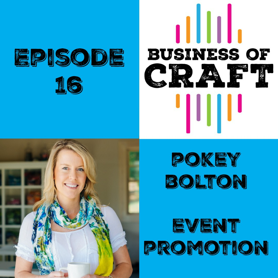 Business of Craft Episode 16 Pokey Bolton on Event Promotion