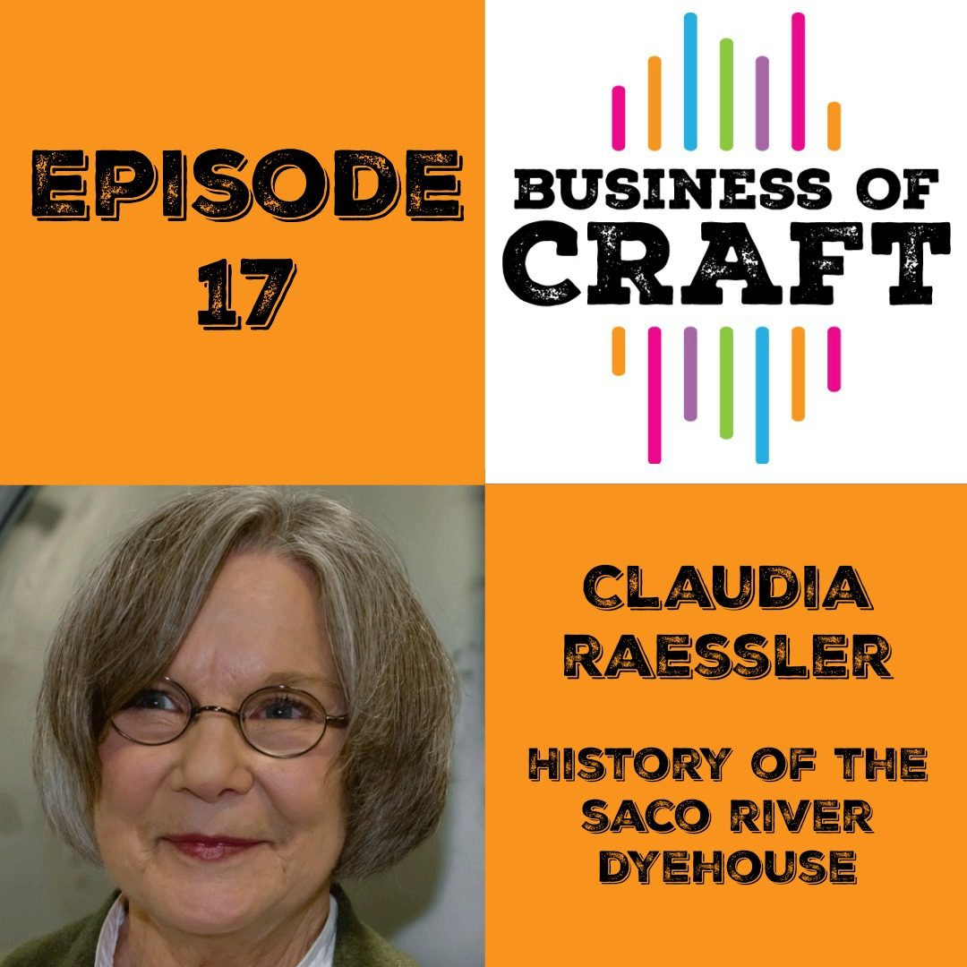 Business of Craft Episode 17 Claudia Raessler Saco River Dyehouse