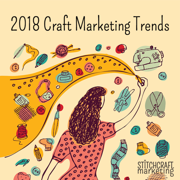 2018 craft marketing trends from Stitchcraft Marketing