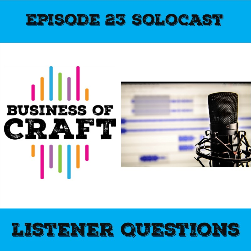 Business of Craft Episode 23 Listener Questions