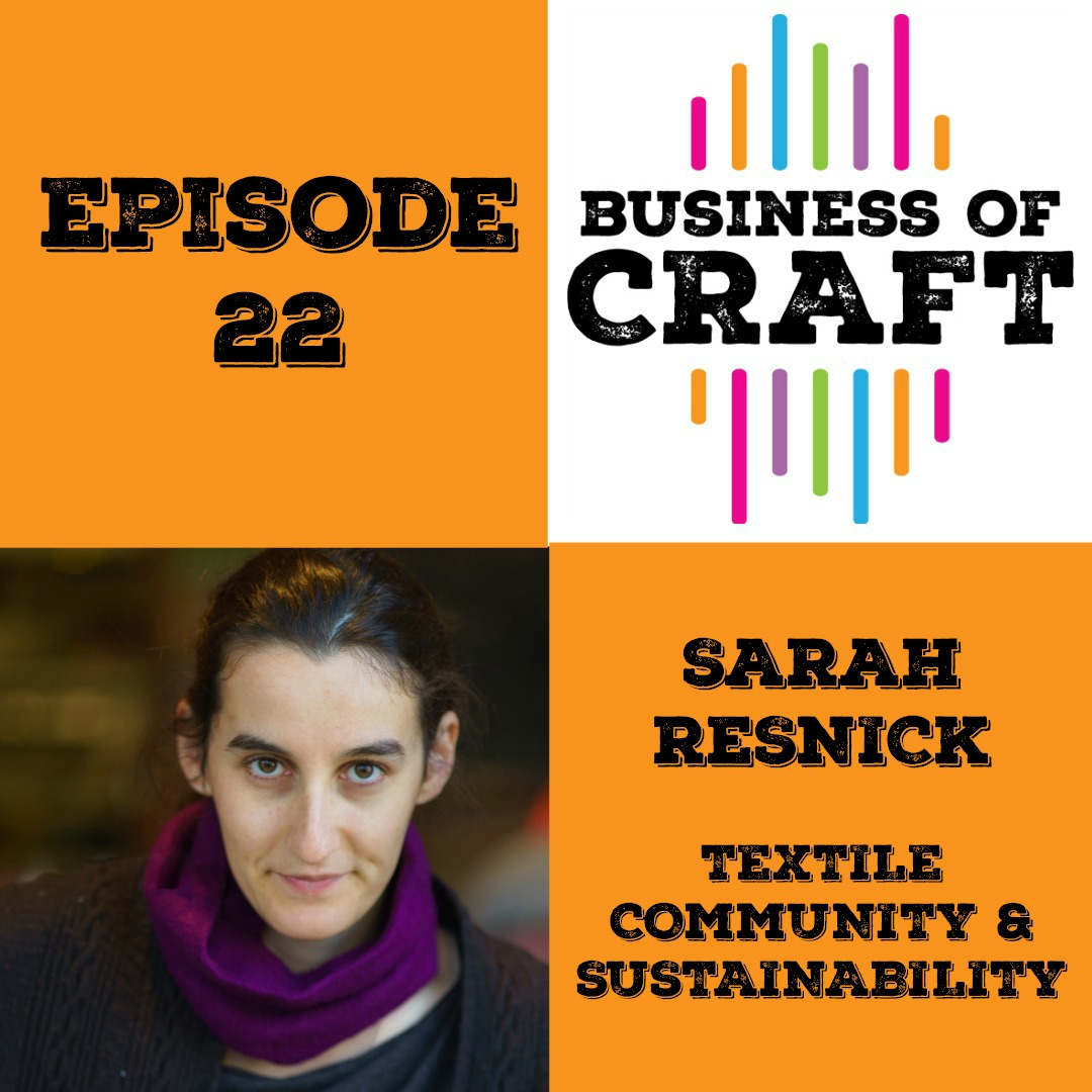 Business of Craft episode 22 Sarah Resnick