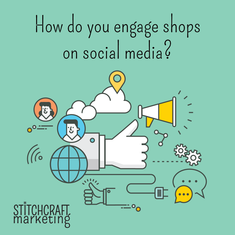 how to engage shops on social media, stitchcraft marketing