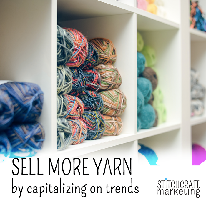 Sell more yarn by capitalizing on yarn trends, tips from Stitchcraft Marketing