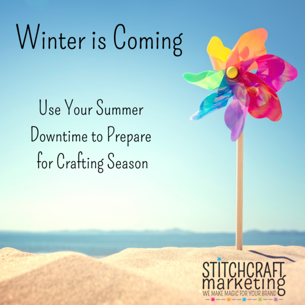 """A pinwheel stuck in beach sand. Text reads """"Winter is Coming: Use your summer downtime to prepare for crafting season."""""""